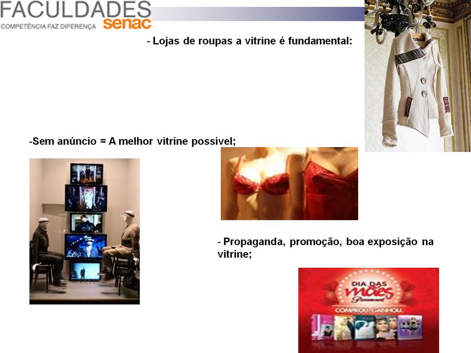 27) VITRINISMO - Identificação com o consumidor; - Tem que ser dinâmica e atrair olhares: - Trocar de 15 em 15 dias; - Refletem a imagem e o estilo da