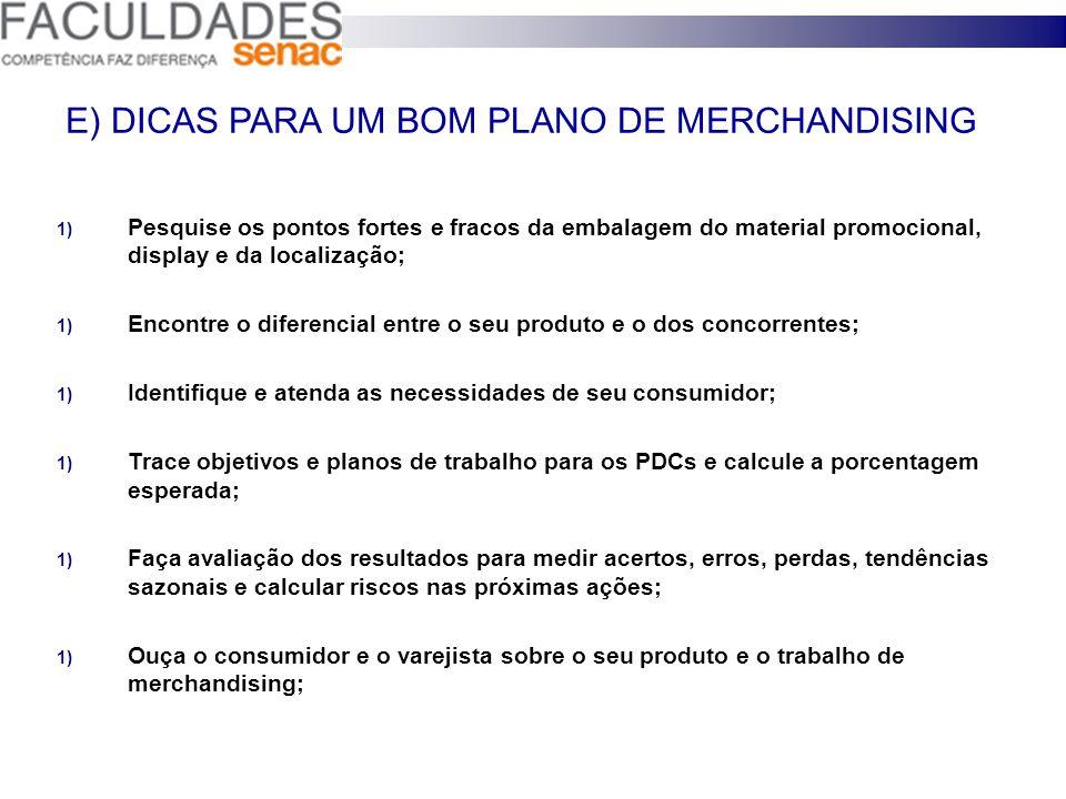 D) MERCHANDISING X PROPAGANDA - Merchandising é um recall da propaganda; - Reforça uma campanha na mídia; - Mantém o consumidor atento; - Propaganda s