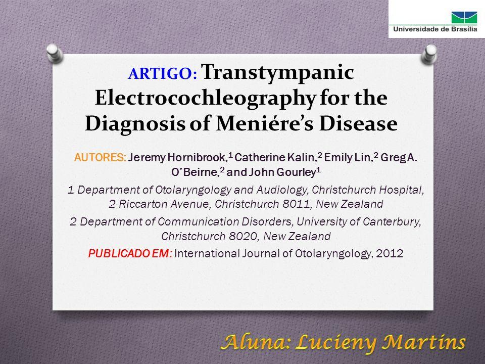 INTRODUÇÃO O Doença de Meniére: desordem idiopática da OI; O Características: O Diagnóstico: -VERTIGEM; -ZUMBIDO; -PA SENSORIONEURAL -FLUTUANTE; -PLENITURE AURICULAR Meses Anos -DIFÍCIL; -CLÍNICO; -ESCALA DE GIBSON; -ELETROCOCLEOGRAFIA (EcochG); -RESSONÂNCIA MAGNÉTICA (RM) -Necropsia – estudo histológico