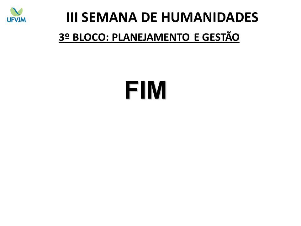 3º BLOCO: PLANEJAMENTO E GESTÃO III SEMANA DE HUMANIDADES FIM