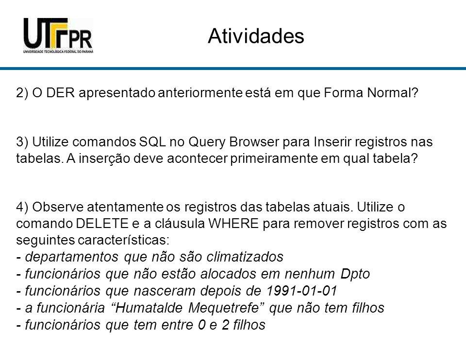 Atividades 2) O DER apresentado anteriormente está em que Forma Normal.