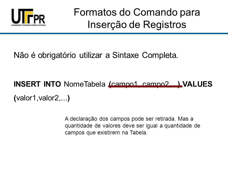 Formatos do Comando para Inserção de Registros Não é obrigatório utilizar a Sintaxe Completa.