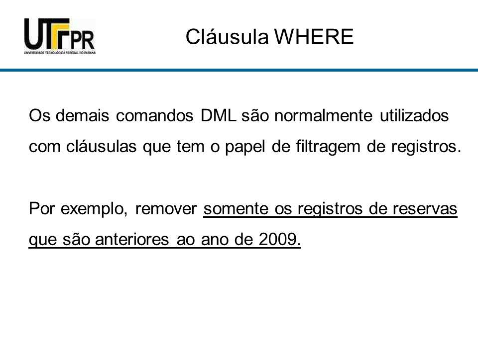 Cláusula WHERE Juntamente com o WHERE são utilizadas outras cláusulas de comparação e operação lógica.