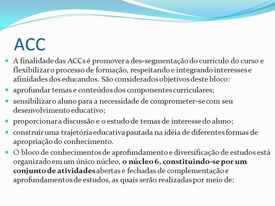 ACC A finalidade das ACCs é promover a des-segmentação do currículo do curso e flexibilizar o processo de formação, respeitando e integrando interesse
