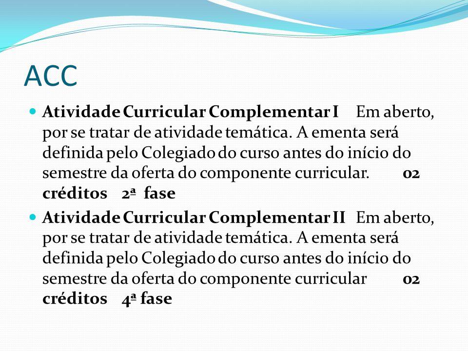 ACC Atividade Curricular Complementar I Em aberto, por se tratar de atividade temática. A ementa será definida pelo Colegiado do curso antes do início