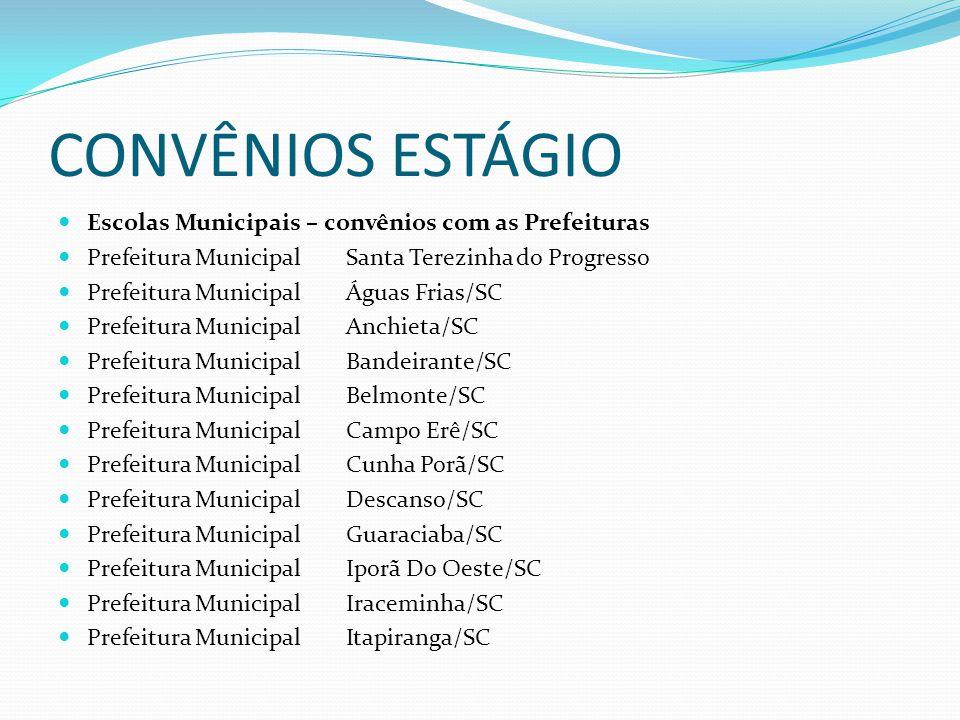 CONVÊNIOS ESTÁGIO Escolas Municipais – convênios com as Prefeituras Prefeitura Municipal Santa Terezinha do Progresso Prefeitura Municipal Águas Frias