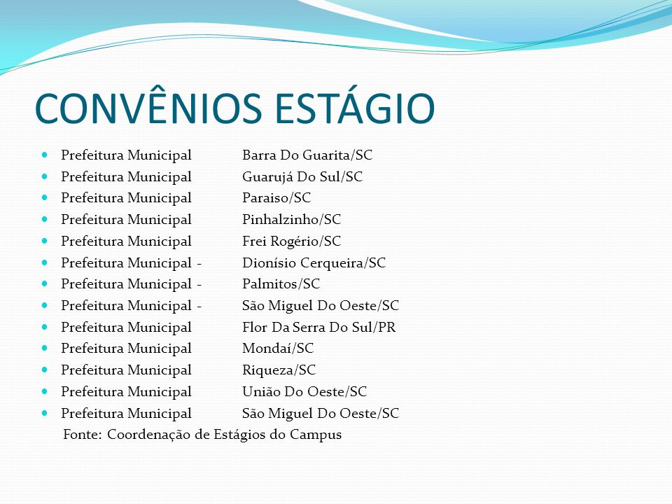 CONVÊNIOS ESTÁGIO Prefeitura Municipal Barra Do Guarita/SC Prefeitura Municipal Guarujá Do Sul/SC Prefeitura Municipal Paraiso/SC Prefeitura Municipal