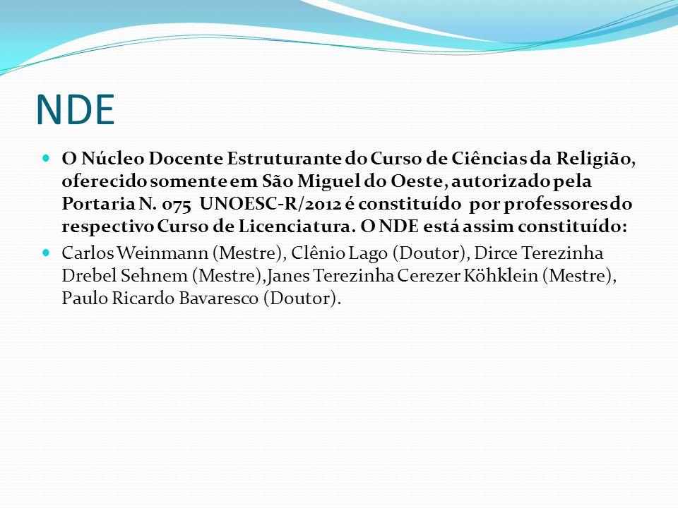 NDE O Núcleo Docente Estruturante do Curso de Ciências da Religião, oferecido somente em São Miguel do Oeste, autorizado pela Portaria N. 075 UNOESC-R