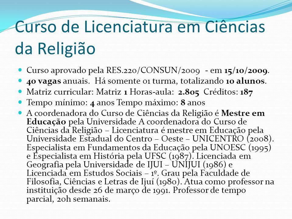 Curso de Licenciatura em Ciências da Religião Curso aprovado pela RES.220/CONSUN/2009 - em 15/10/2009. 40 vagas anuais. Há somente 01 turma, totalizan