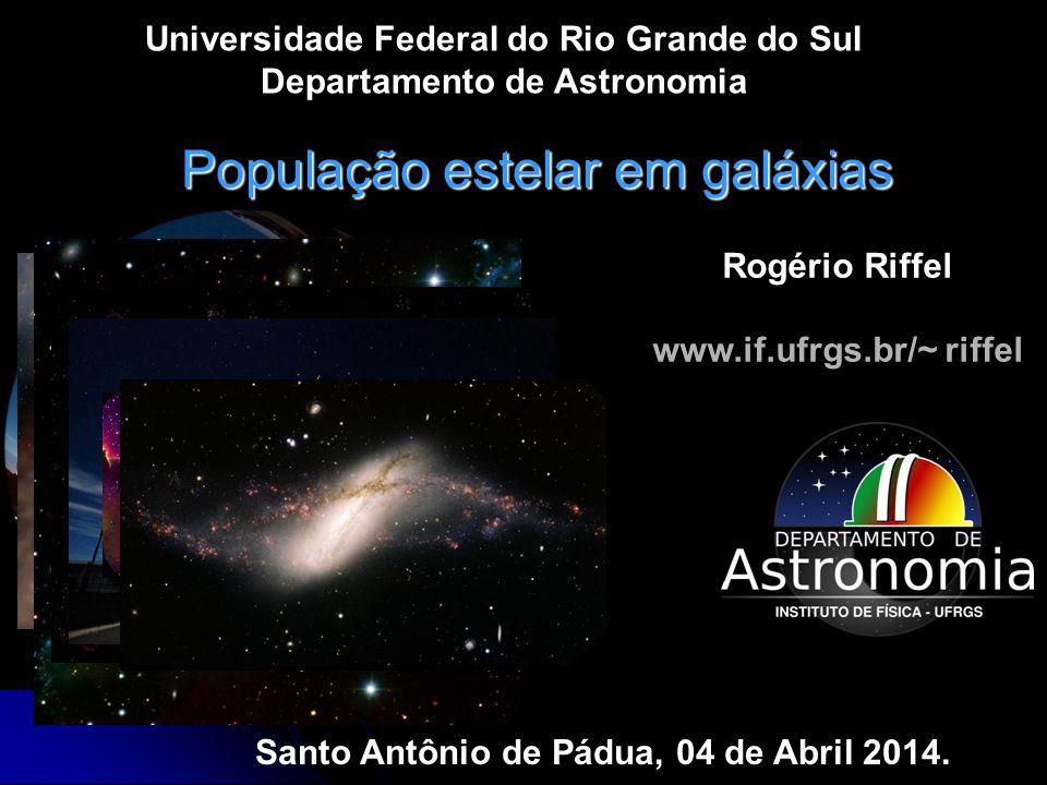 População estelar em galáxias Universidade Federal do Rio Grande do Sul Departamento de Astronomia Rogério Riffel www.if.ufrgs.br/~ riffel Santo Antônio de Pádua, 04 de Abril 2014.