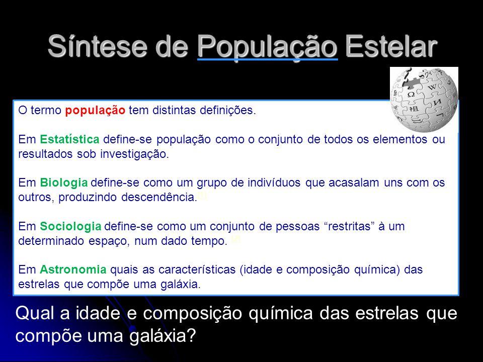 Síntese de População Estelar O termo população tem distintas definições. Em Estatística define-se população como o conjunto de todos os elementos ou r