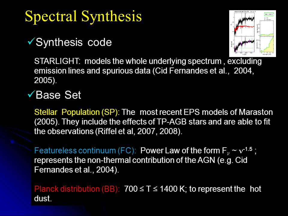 Spectral Synthesis Synthesis code Base Set STARLIGHT: models the whole underlying spectrum, excluding emission lines and spurious data (Cid Fernandes