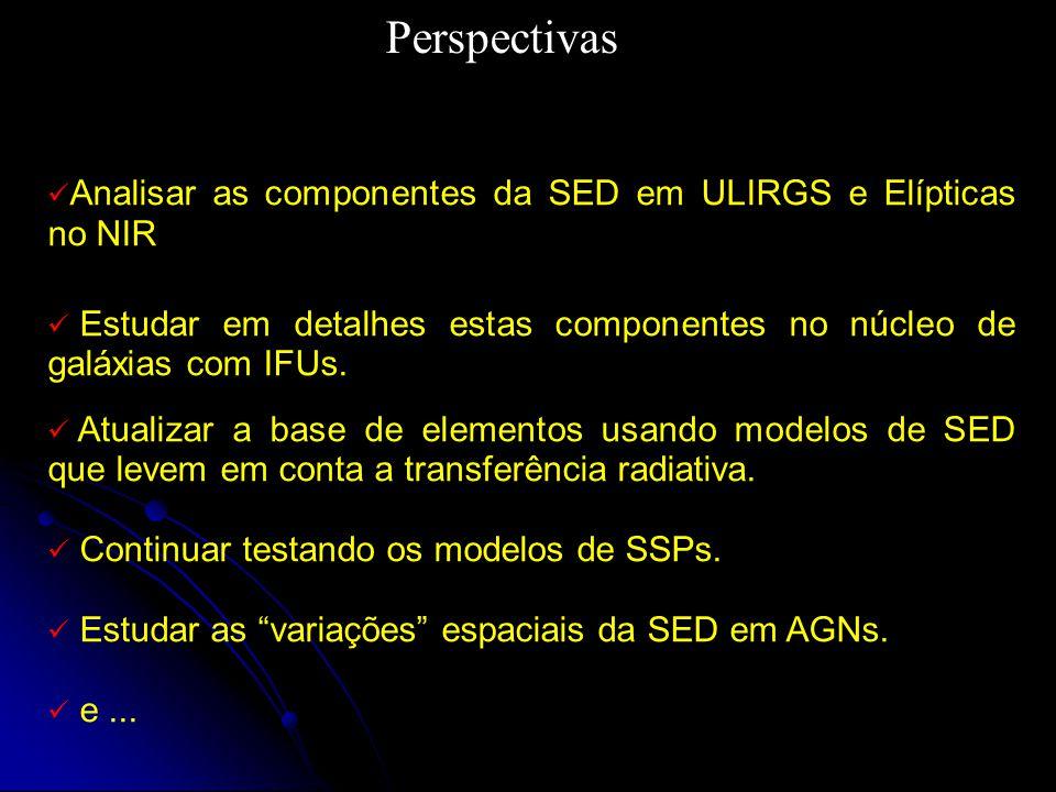 Analisar as componentes da SED em ULIRGS e Elípticas no NIR Estudar em detalhes estas componentes no núcleo de galáxias com IFUs. Atualizar a base de