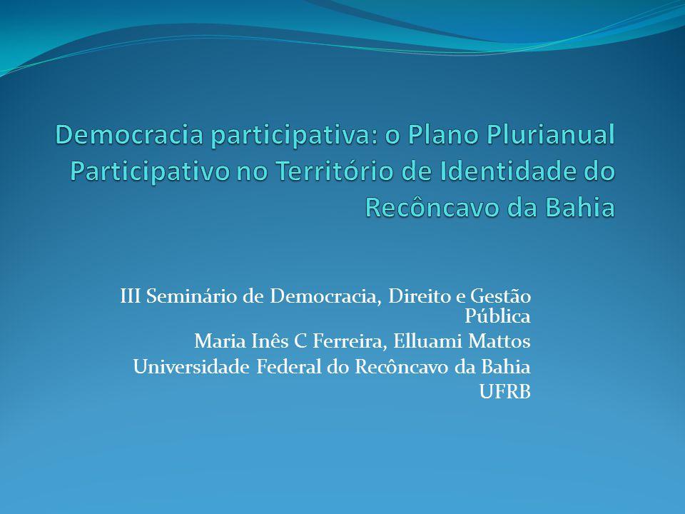 III Seminário de Democracia, Direito e Gestão Pública Maria Inês C Ferreira, Elluami Mattos Universidade Federal do Recôncavo da Bahia UFRB