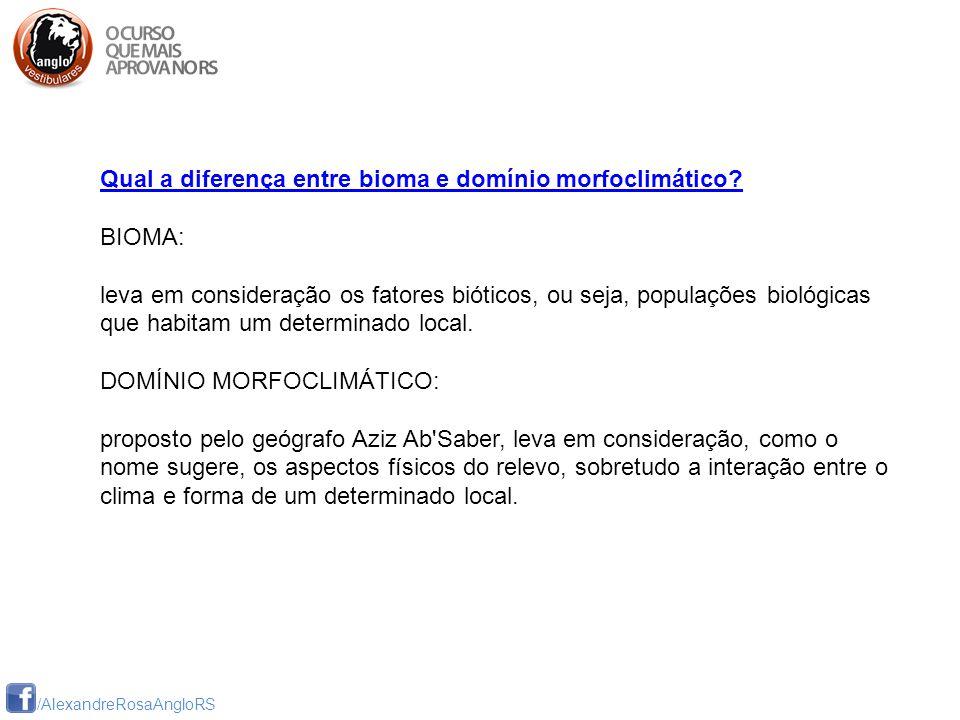 /AlexandreRosaAngloRS Qual a diferença entre bioma e domínio morfoclimático? BIOMA: leva em consideração os fatores bióticos, ou seja, populações biol
