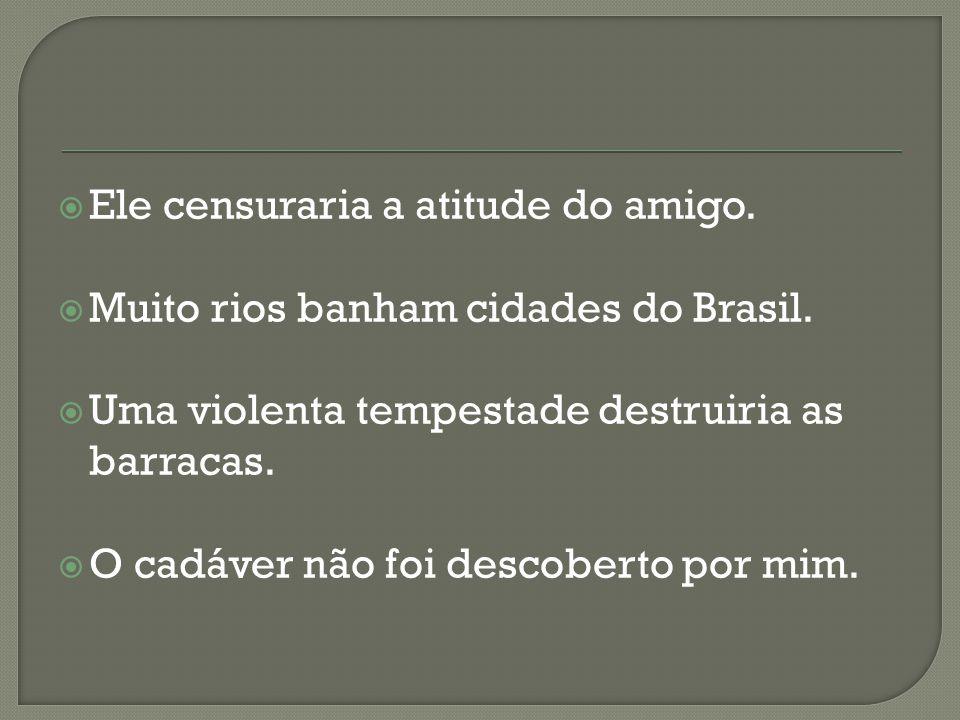 Ele censuraria a atitude do amigo. Muito rios banham cidades do Brasil. Uma violenta tempestade destruiria as barracas. O cadáver não foi descoberto p