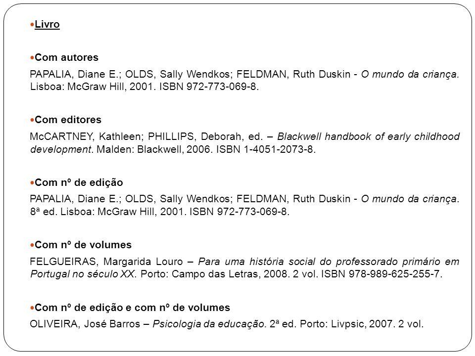 Livro Com autores PAPALIA, Diane E.; OLDS, Sally Wendkos; FELDMAN, Ruth Duskin - O mundo da criança. Lisboa: McGraw Hill, 2001. ISBN 972-773-069-8. Co