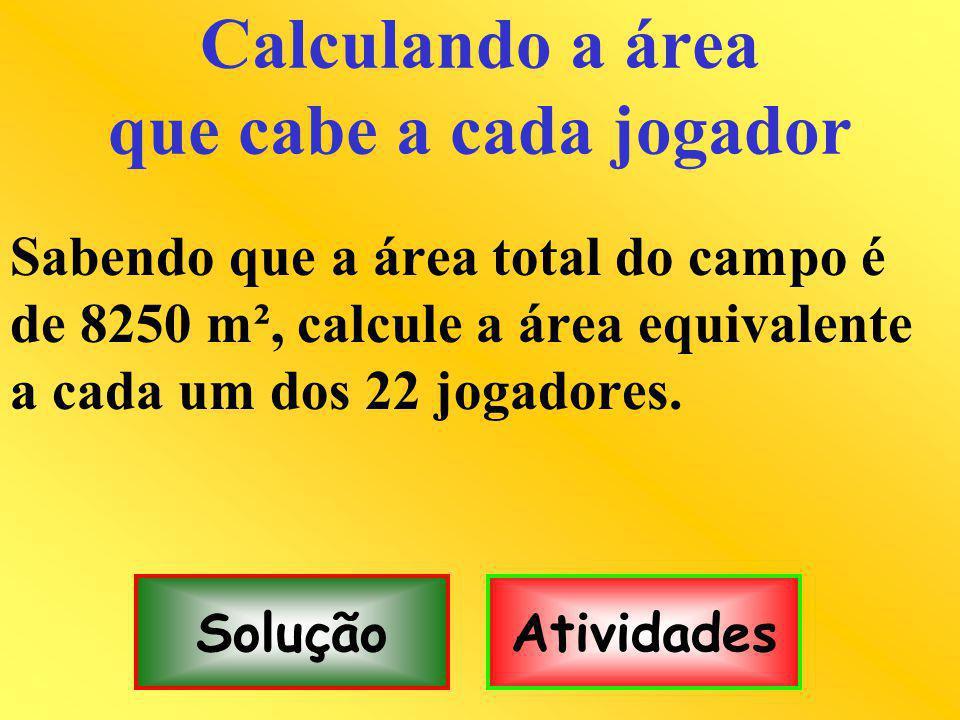 Calculando a área que cabe a cada jogador Sabendo que a área total do campo é de 8250 m², calcule a área equivalente a cada um dos 22 jogadores. Soluç