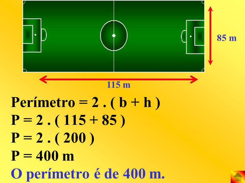 Perímetro = 2. ( b + h ) P = 2. ( 115 + 85 ) P = 2. ( 200 ) P = 400 m O perímetro é de 400 m. 85 m 115 m