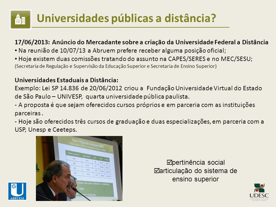 Universidades públicas a distância? 17/06/2013: Anúncio do Mercadante sobre a criação da Universidade Federal a Distância Na reunião de 10/07/13 a Abr