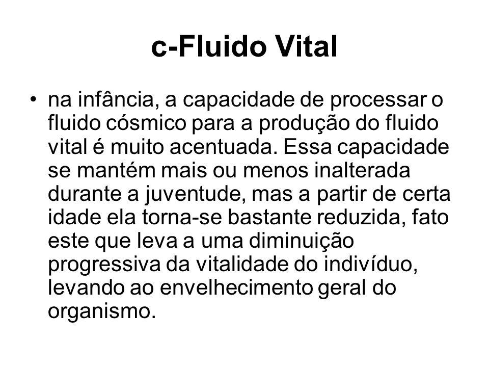 c-Fluido Vital na infância, a capacidade de processar o fluido cósmico para a produção do fluido vital é muito acentuada. Essa capacidade se mantém ma
