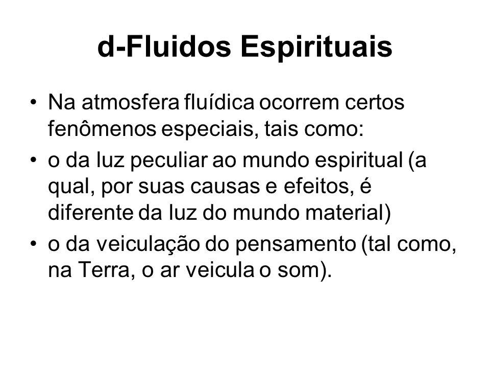 d-Fluidos Espirituais Na atmosfera fluídica ocorrem certos fenômenos especiais, tais como: o da luz peculiar ao mundo espiritual (a qual, por suas cau