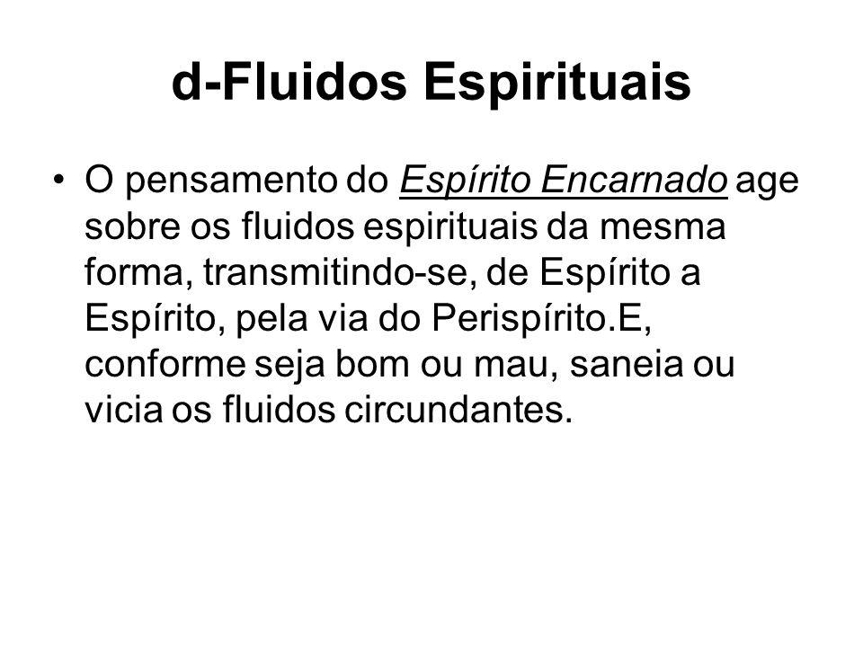 d-Fluidos Espirituais O pensamento do Espírito Encarnado age sobre os fluidos espirituais da mesma forma, transmitindo-se, de Espírito a Espírito, pel