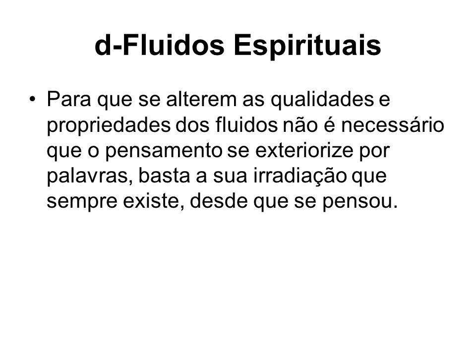 d-Fluidos Espirituais Para que se alterem as qualidades e propriedades dos fluidos não é necessário que o pensamento se exteriorize por palavras, bast