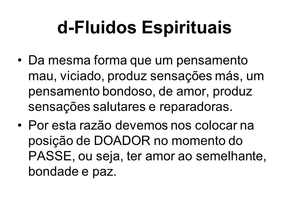 d-Fluidos Espirituais Da mesma forma que um pensamento mau, viciado, produz sensações más, um pensamento bondoso, de amor, produz sensações salutares