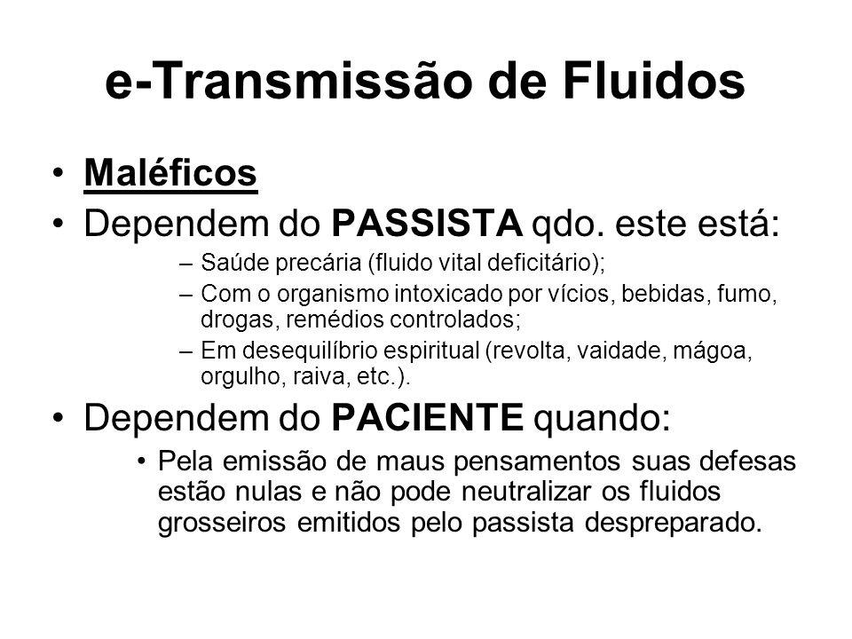 e-Transmissão de Fluidos Maléficos Dependem do PASSISTA qdo. este está: –Saúde precária (fluido vital deficitário); –Com o organismo intoxicado por ví