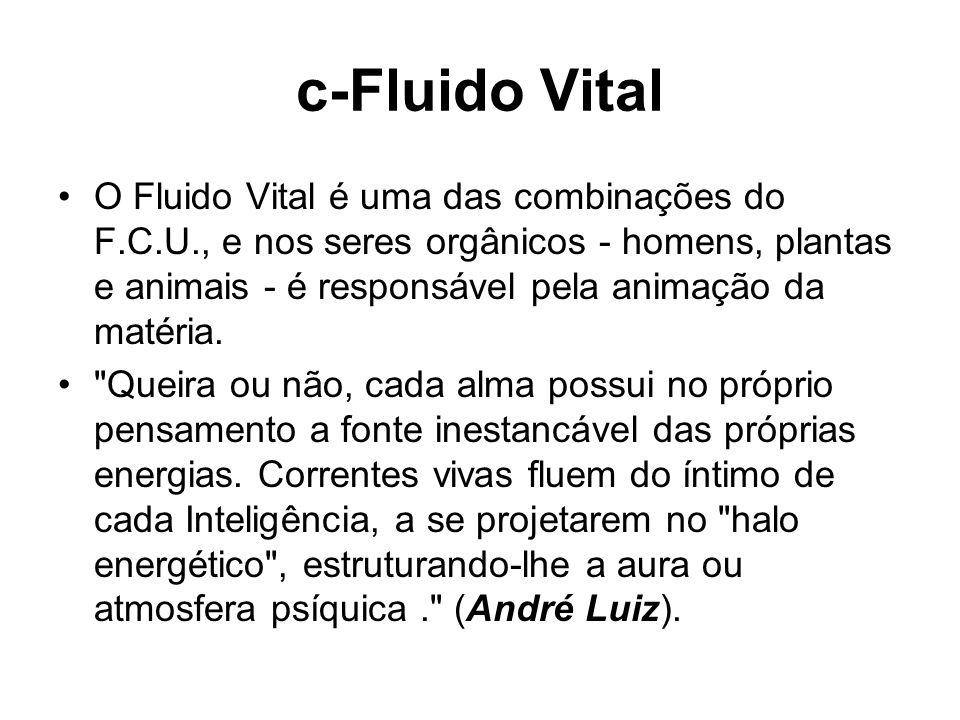 c-Fluido Vital O Fluido Vital é uma das combinações do F.C.U., e nos seres orgânicos - homens, plantas e animais - é responsável pela animação da maté