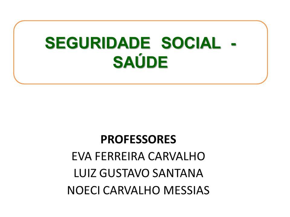 PROFESSORES EVA FERREIRA CARVALHO LUIZ GUSTAVO SANTANA NOECI CARVALHO MESSIAS SEGURIDADE SOCIAL - SAÚDE