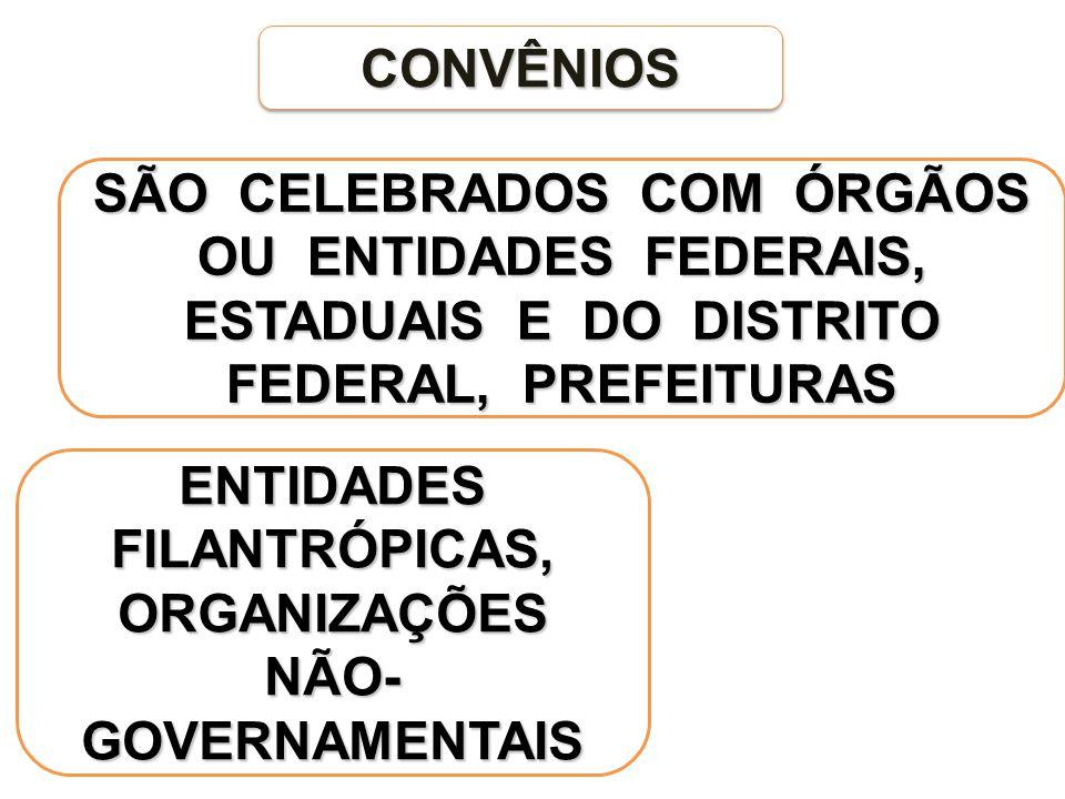 SÃO CELEBRADOS COM ÓRGÃOS OU ENTIDADES FEDERAIS, ESTADUAIS E DO DISTRITO FEDERAL, PREFEITURAS CONVÊNIOSCONVÊNIOS ENTIDADES FILANTRÓPICAS, ORGANIZAÇÕES NÃO- GOVERNAMENTAIS