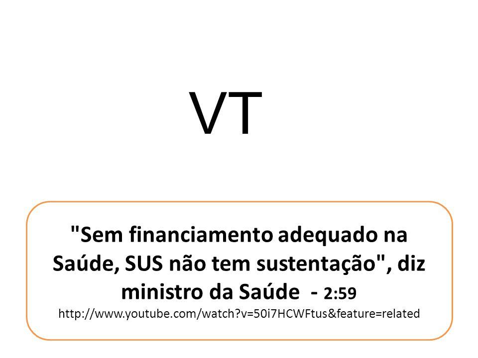 VT Sem financiamento adequado na Saúde, SUS não tem sustentação , diz ministro da Saúde - 2:59 http://www.youtube.com/watch?v=50i7HCWFtus&feature=related