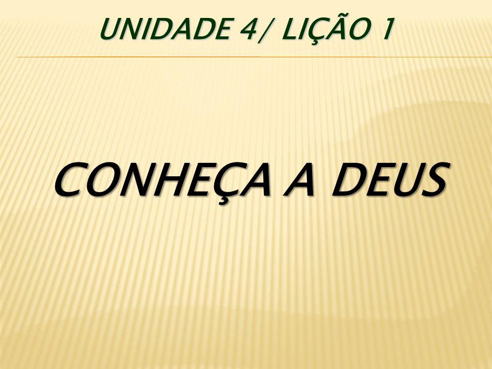 CONHEÇA A DEUS UNIDADE 4/ LIÇÃO 1