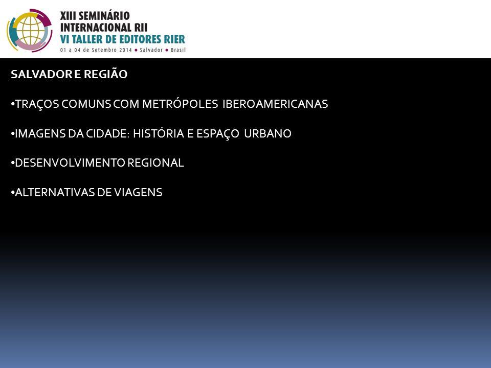 SALVADOR E REGIÃO TRAÇOS COMUNS COM METRÓPOLES IBEROAMERICANAS IMAGENS DA CIDADE: HISTÓRIA E ESPAÇO URBANO DESENVOLVIMENTO REGIONAL ALTERNATIVAS DE VI