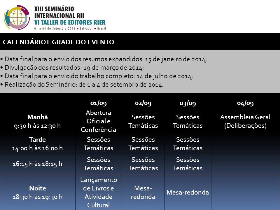 01/0902/0903/0904/09 Manhã 9:30 h às 12:30 h Abertura Oficial e Conferência Sessões Temáticas Assembleia Geral (Deliberações) Tarde 14:00 h às 16:00 h