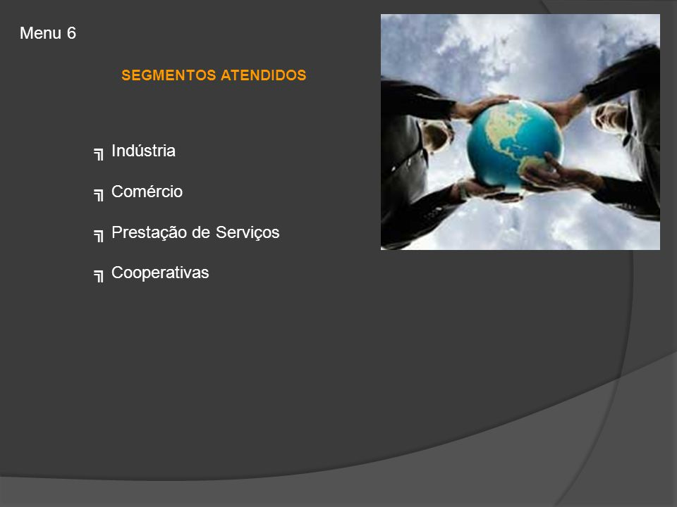 SEGMENTOS ATENDIDOS Indústria Comércio Prestação de Serviços Cooperativas Menu 6