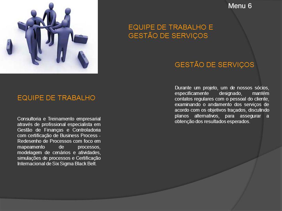 Menu 6 EQUIPE DE TRABALHO E GESTÃO DE SERVIÇOS Consultoria e Treinamento empresarial através de profissional especialista em Gestão de Finanças e Cont