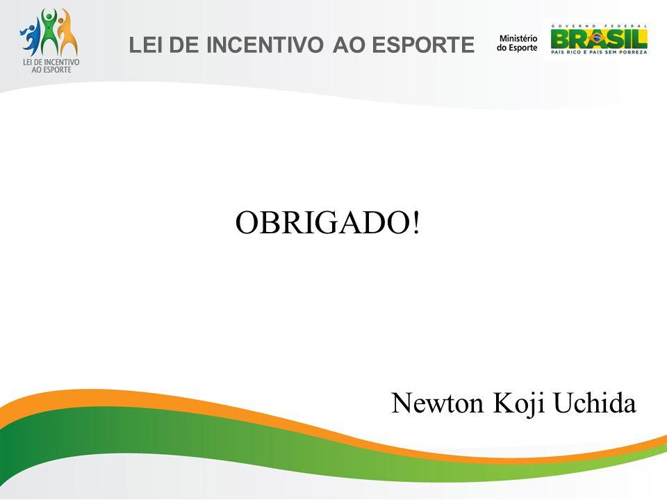 LEI DE INCENTIVO AO ESPORTE OBRIGADO! Newton Koji Uchida