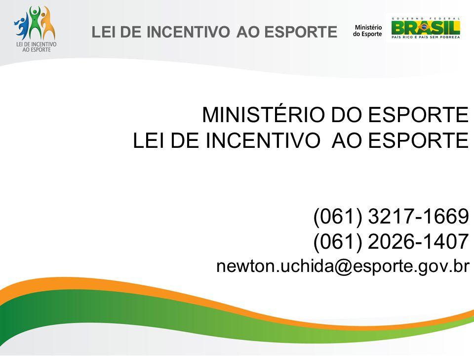 LEI DE INCENTIVO AO ESPORTE MINISTÉRIO DO ESPORTE LEI DE INCENTIVO AO ESPORTE (061) 3217-1669 (061) 2026-1407 newton.uchida@esporte.gov.br