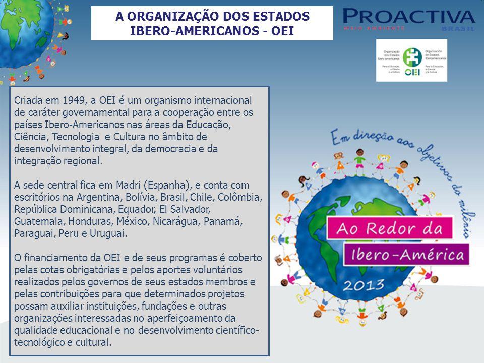 A ORGANIZAÇÃO DOS ESTADOS IBERO-AMERICANOS - OEI Criada em 1949, a OEI é um organismo internacional de caráter governamental para a cooperação entre os países Ibero-Americanos nas áreas da Educação, Ciência, Tecnologia e Cultura no âmbito de desenvolvimento integral, da democracia e da integração regional.
