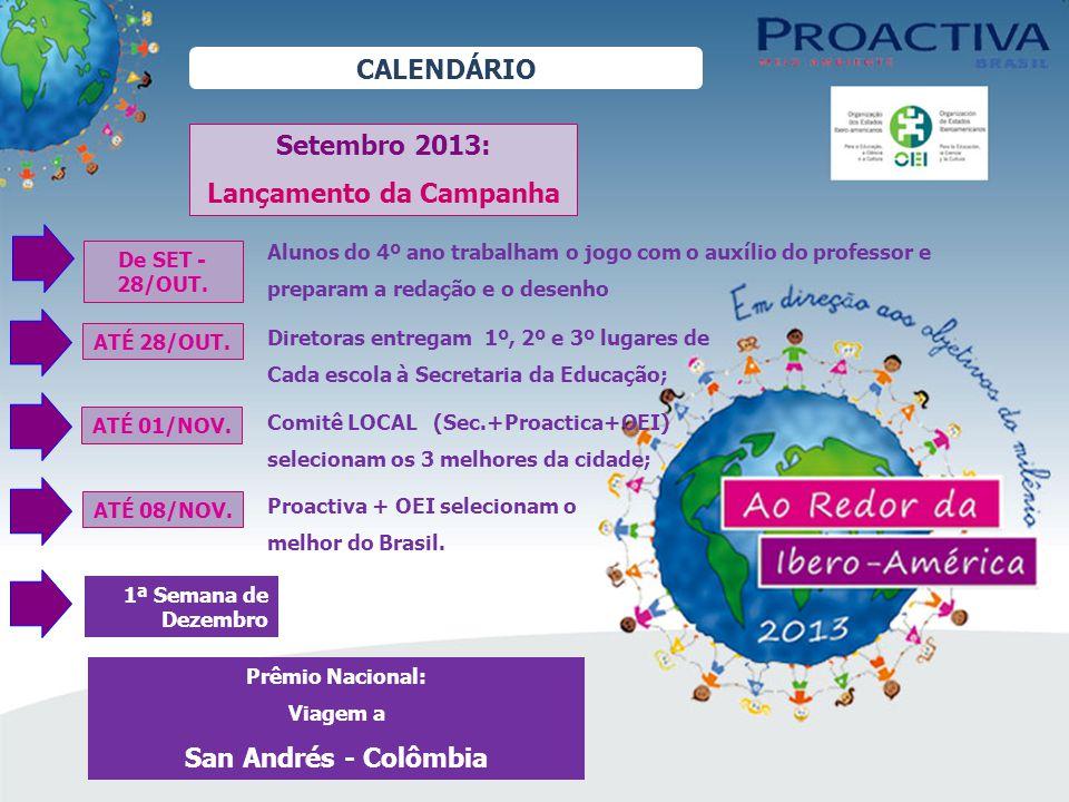 OS PRÊMIOS PREMIACÃO EM CADA CIDADE: -1º Lugar: um TABLET - 2º Lugar: um MP4 - 3º Lugar: um MP4 PREMIACÃO NACIONAL: Aluno e Professor -Viagem à Ilha de San Andrés – Colômbia - 1ª semana de Dezembro/2013
