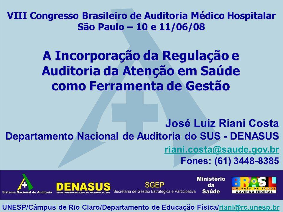 José Luiz Riani Costa Departamento Nacional de Auditoria do SUS - DENASUS riani.costa@saude.gov.br Fones: (61) 3448-8385 VIII Congresso Brasileiro de