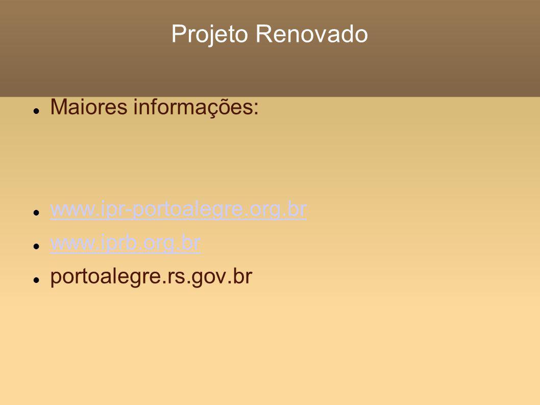 Projeto Renovado Maiores informações: www.ipr-portoalegre.org.br www.iprb.org.br portoalegre.rs.gov.br