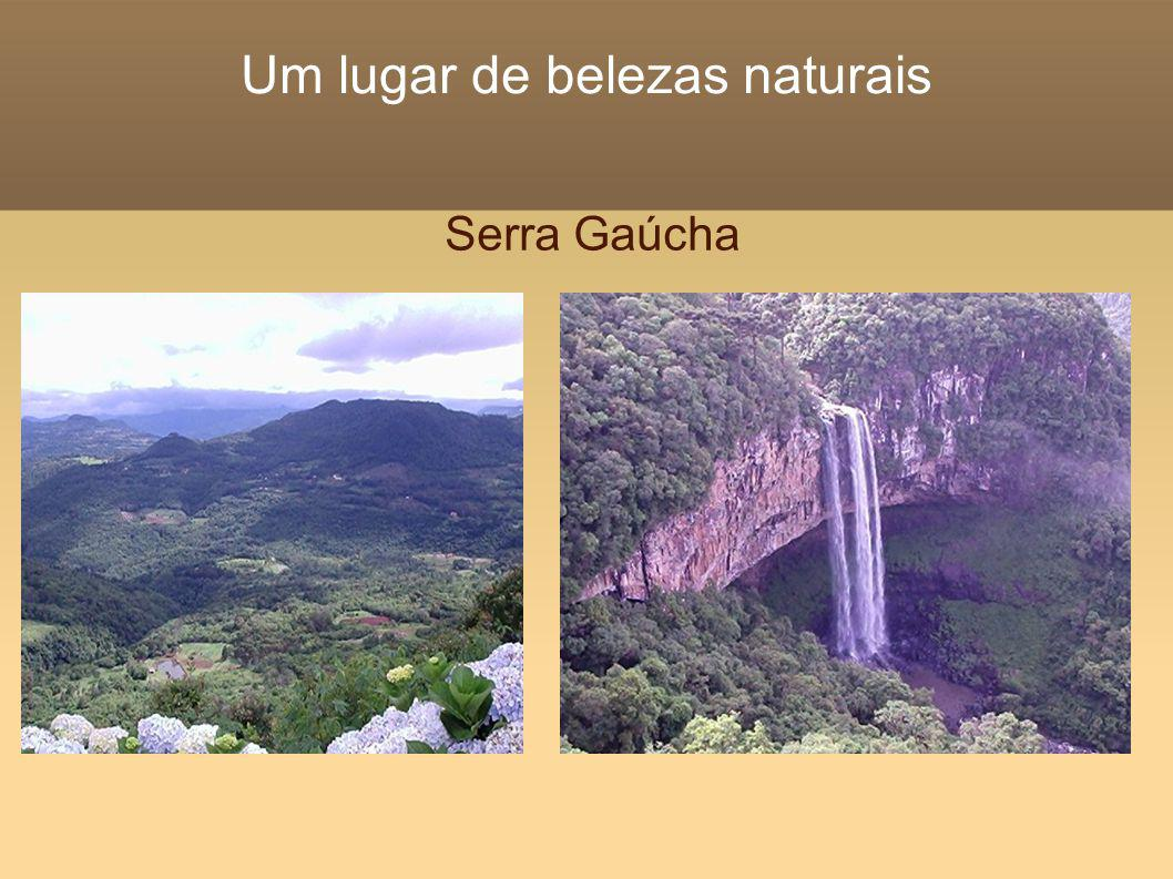 Um lugar de belezas naturais Serra Gaúcha