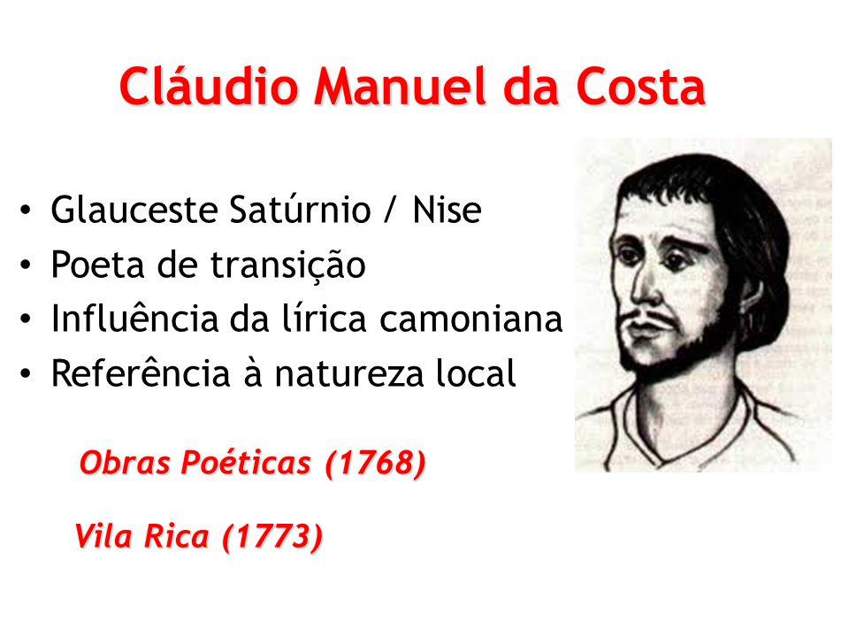 Cláudio Manuel da Costa Glauceste Satúrnio / Nise Poeta de transição Influência da lírica camoniana Referência à natureza local Obras Poéticas (1768) Vila Rica (1773)