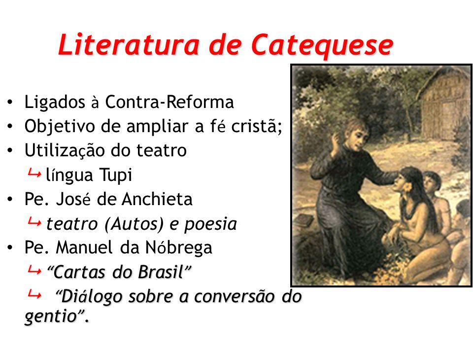 Literatura de Catequese Ligados à Contra-Reforma Objetivo de ampliar a f é cristã; Utiliza ç ão do teatro l í ngua Tupi Pe.
