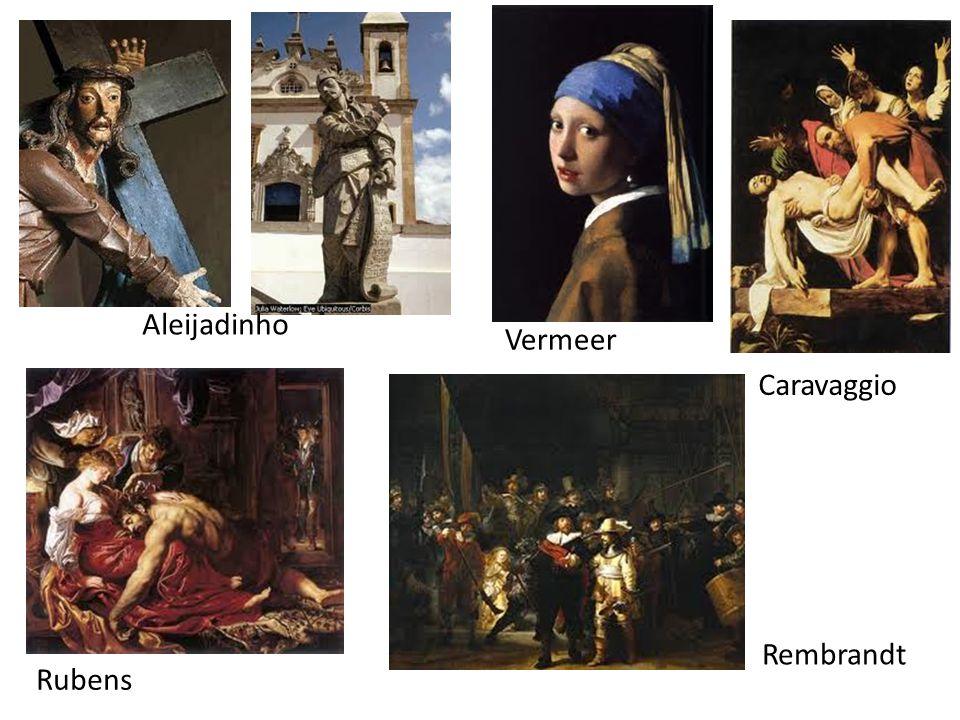 Aleijadinho Vermeer Rembrandt Rubens Caravaggio