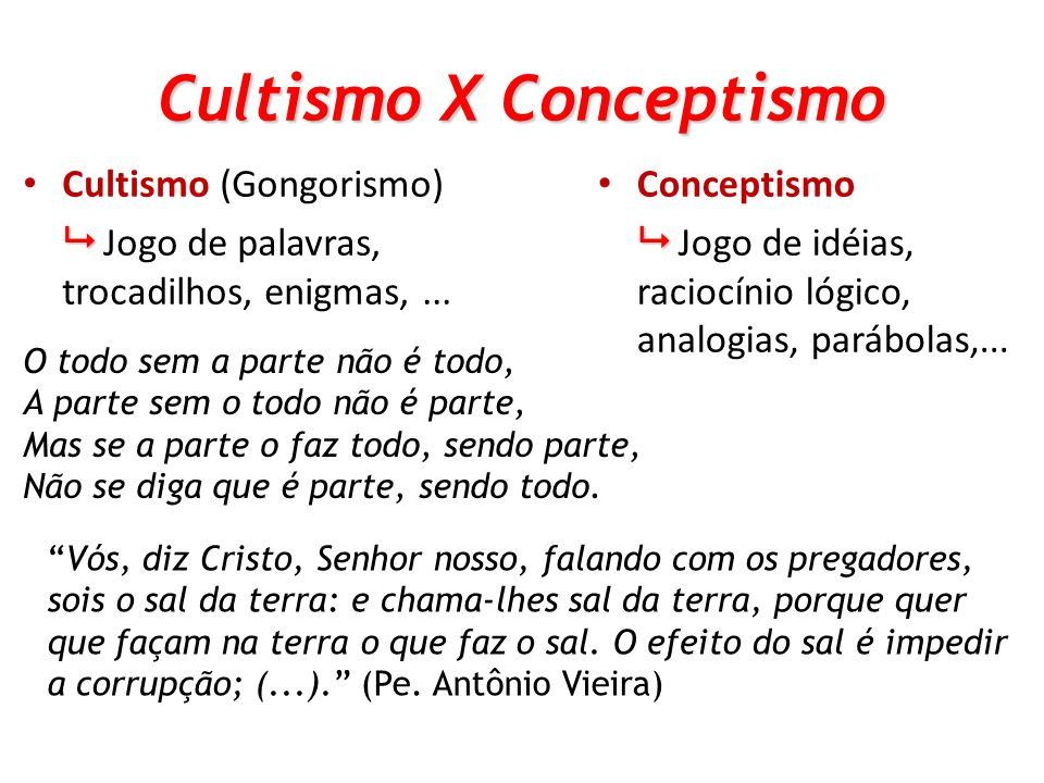 Cultismo X Conceptismo Cultismo (Gongorismo) Jogo de palavras, trocadilhos, enigmas,...